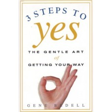 3 Steps To YES - The Gentle Art Of Getting Your Way