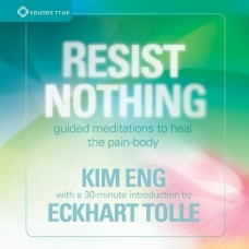 Resist Nothing, Guided Meditations to Heal the Pain-Body. 2 x CD set